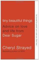 TinyBeautifulThings:AdviceonLoveandLifefromDearSugar