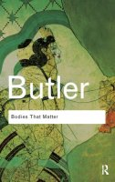 BodiesThatMatter:OntheDiscursiveLimitsofSex(RoutledgeClassics)[关于身体:性别的推论限制]